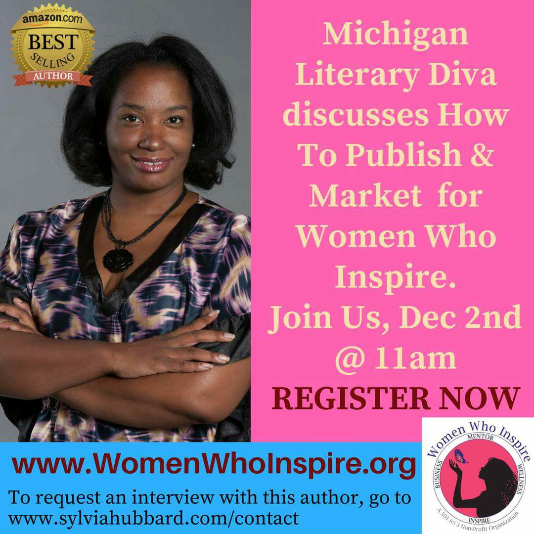 Michigan Literary Diva discussing How to Publish & Market for Women Who Inspire. Join us Dec2nd @ 11am Register Now!